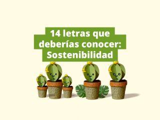 14 letras que deberías conocer: sostenibilidad
