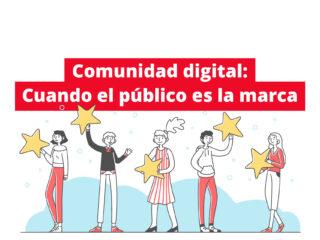 Comunidad digital: Cuando el público es la marca