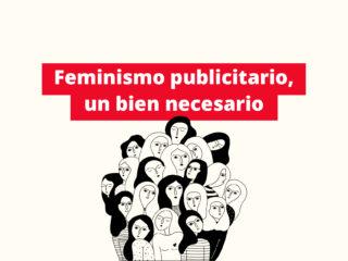 Feminismo publicitario, un bien necesario