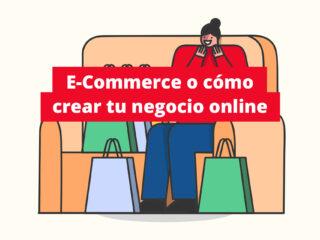 E-Commerce o cómo crear tu negocio online